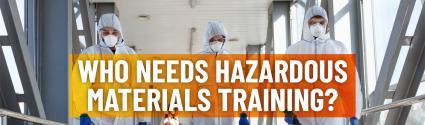 Who Needs Hazardous Waste (HazMat) Training?