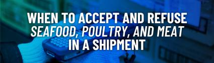 When to Accept and Refuse Seafood, Poultry, and Meat in a Shipment