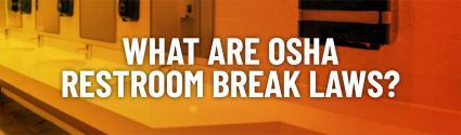 What Are OSHA Restroom Break Laws?