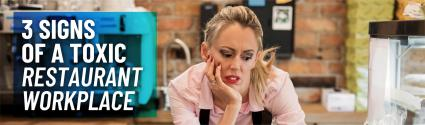 3 Signs of a Toxic Restaurant Workplace