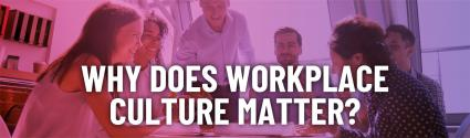 Why Does Workplace Culture Matter?