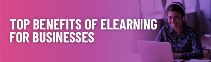 Top Benefits of eLearning For Businesses