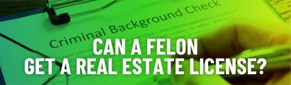 Can You Get a Real Estate License With a Felony on Your Record?