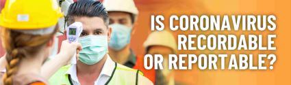 OSHA: Is Coronavirus Recordable or Reportable?