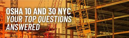 OSHA 10 and 30 NYC - Your Top Questions Answered