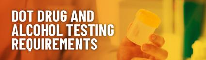 DOT Drug and Alcohol Testing Requirements