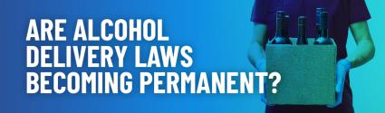 Will States Alcohol Delivery Laws Become Permanent