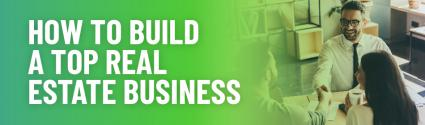How to Build a Top Real Estate Business