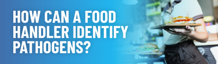 How Can a Food Handler Identify Pathogens?