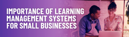Benefits of a Learning Management System for Small Businesses