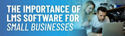The Importance of LMS Software for Small Businesses
