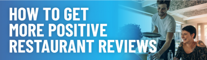 How to Get More Positive Restaurant Reviews