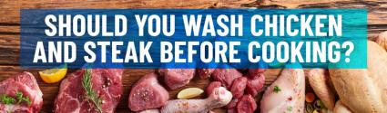 Washing Meat: Should You Wash Chicken and Steak Before Cooking?