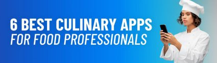 6 Best Culinary Apps for Food Professionals in 2021