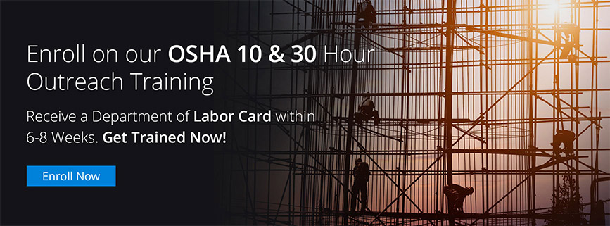 Enroll on our OSHA 10 & 30 Hour Outreach Training