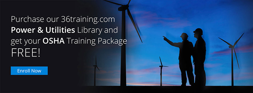 Purchase our 36training.com Power & Utilities Library and get your OSHA Training Package FREE!