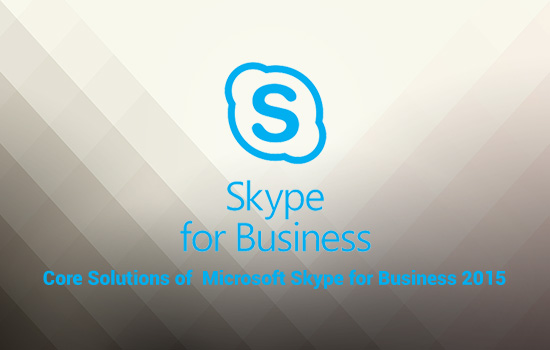 Communications Core Solutions of Microsoft Skype for Business 2015 (MS-20334)