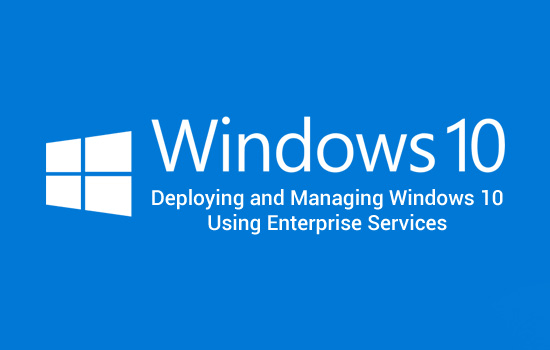 Client Deploying and Managing Windows 10 Using Enterprise Services (MS-20697-2)