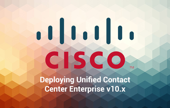 Communications Deploying Unified Contact Center Enterprise v10.x (DUCCE)