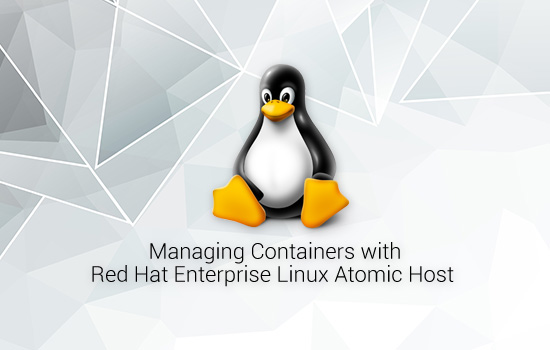 Server Infrastructure Managing Containers with Red Hat Enterprise Linux Atomic Host (RH270)