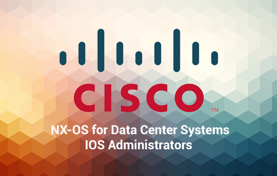 Data Center and Virtualization NX-OS for Data Center Systems IOS Administrators (DCNXA)