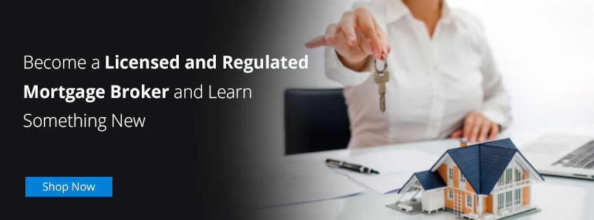 Become a Licensed and Regulated Mortgage Broker and Learn Something New
